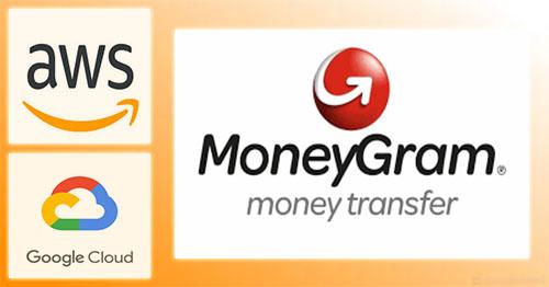 MoneyGram deploys AWS and GoogleClouds